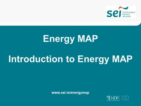 Energy MAP Introduction to Energy MAP www.sei.ie/energymap.
