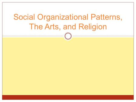 Social Organizational Patterns, The Arts, and Religion.