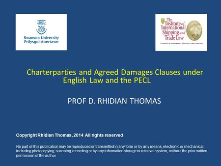 Charterparties and Agreed Damages Clauses under English Law and the PECL PROF D. RHIDIAN THOMAS Copyright Rhidian Thomas, 2014 All rights reserved No part.
