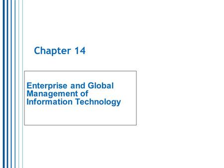 Chapter 14 Enterprise and Global Management of Information Technology.
