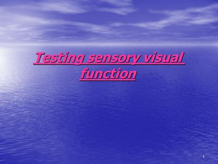 1 Testing sensory visual function. 2 types: 1) psychophysical tests 2) electrophysical tests.