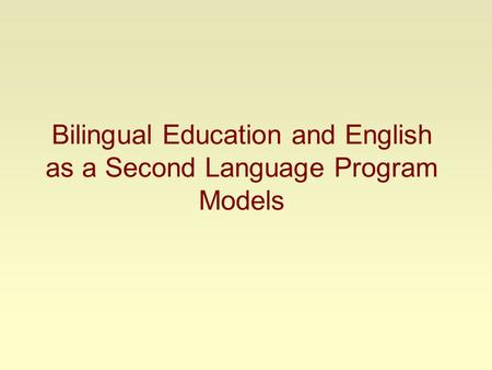 Bilingual Education and English as a Second Language Program Models