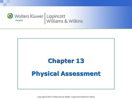 Copyright © 2013 Wolters Kluwer Health | Lippincott Williams & Wilkins Chapter 13 Physical Assessment.