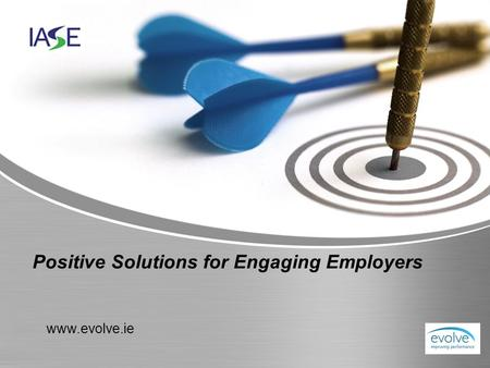 Www.evolve.ie Positive Solutions for Engaging Employers.