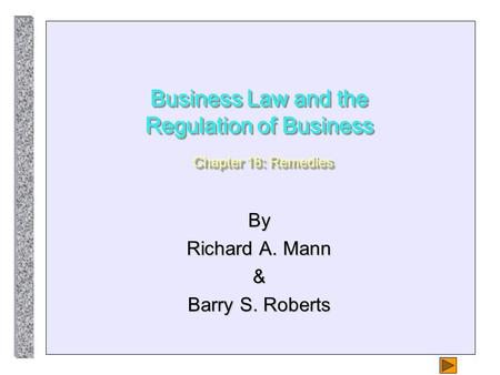 Business Law and the Regulation of Business Chapter 18: Remedies By Richard A. Mann & Barry S. Roberts.