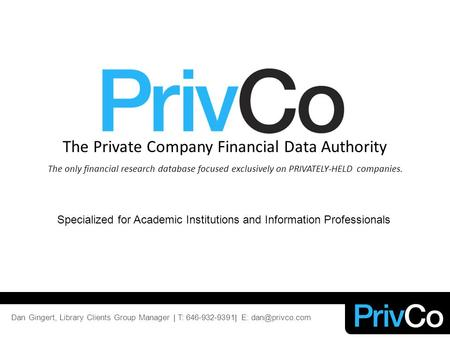 The Private Company Financial Data Authority The only financial research database focused exclusively on PRIVATELY-HELD companies. Specialized for Academic.