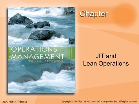 McGraw-Hill/Irwin Copyright © 2007 by The McGraw-Hill Companies, Inc. All rights reserved. JIT and Lean Operations.