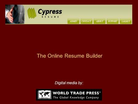 "The Online Resume Builder Digital media by:. ""World Trade Press has developed the perfect non-writer's resume tool. It is the simplest and most efficient."
