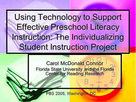 Using Technology to Support Effective Preschool Literacy Instruction: The Individualizing Student Instruction Project Carol McDonald Connor Florida State.