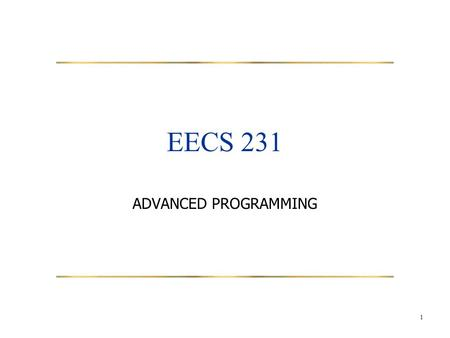 1 EECS 231 ADVANCED PROGRAMMING. 2 Staff Instructor Vana Doufexi Ford Building, 2133 Sheridan, #2-229 Teaching Assistant.