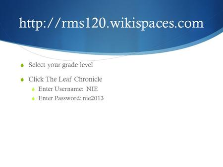  Select your grade level  Click The Leaf Chronicle  Enter Username: NIE  Enter Password: nie2013.