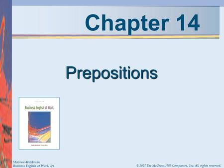 Chapter 14 Prepositions McGraw-Hill/Irwin Business English at Work, 3/e © 2007 The McGraw-Hill Companies, Inc. All rights reserved.