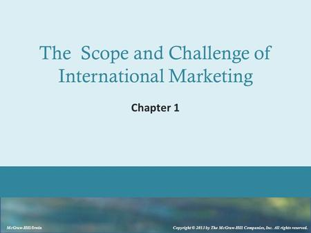 McGraw-Hill/Irwin Copyright © 2013 by The McGraw-Hill Companies, Inc. All rights reserved. The Scope and Challenge of International Marketing Chapter 1.