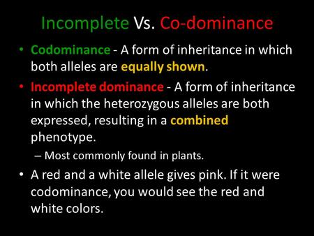 Incomplete Vs. Co-dominance Codominance - A form of inheritance in which both alleles are equally shown. Incomplete dominance - A form of inheritance in.
