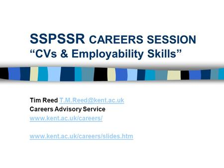 "SSPSSR CAREERS SESSION ""CVs & Employability Skills"" Tim Reed Careers Advisory Service"