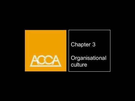 Chapter 3 Organisational <strong>culture</strong>. Learning objectives Define the term organisational <strong>culture</strong> Identify the components of organisational <strong>culture</strong> What factors.