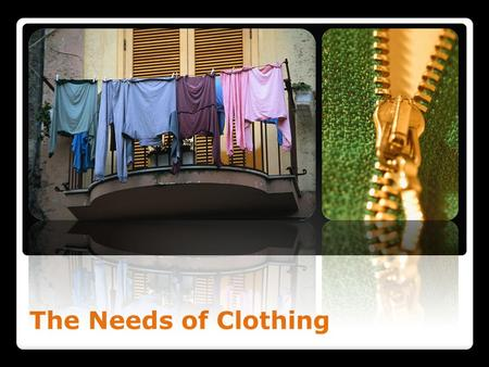 The Needs of Clothing.