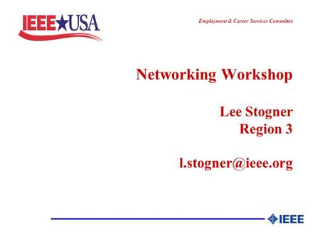 ________________ Employment & Career Services Committee Networking Workshop Lee Stogner Region 3