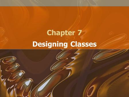 Chapter 7 Designing Classes. Class Design When we are developing a piece of software, we want to design the software We don't want to just sit down and.