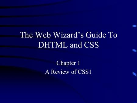 The Web Wizard's Guide To DHTML and CSS Chapter 1 A Review of CSS1.