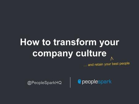 How to transform your company … and retain your best people.