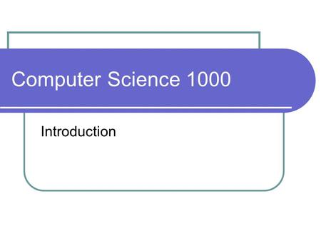 Computer Science 1000 Introduction. What is Computer Science? the study of computers? not quite rather, computers provide a tool for which to carry out.