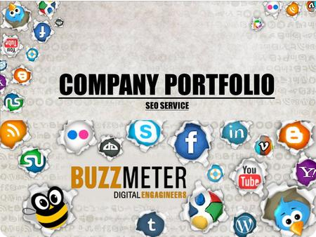 COMPANY PORTFOLIO SEO SERVICE. Introduction BUZZMETER is a true, next-generation digital marketing agency possessing the experience and unique creativity.