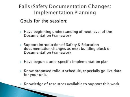 Goals for the session:  Have beginning understanding of next level of the Documentation Framework  Support introduction of Safety & Education documentation.