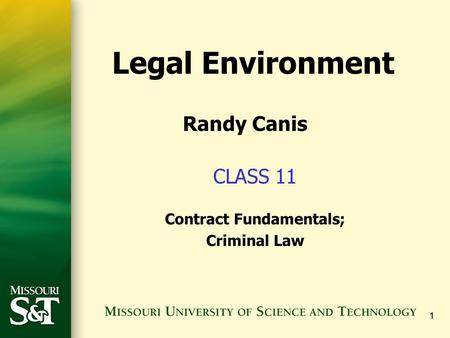 <strong>11</strong> CLASS <strong>11</strong> Contract Fundamentals; Criminal Law Legal Environment Randy Canis.