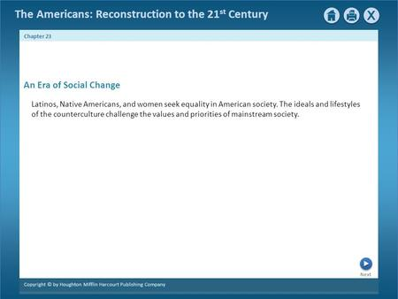 The Americans: Reconstruction to the 21 st Century Next Chapter 23 Copyright © by Houghton Mifflin Harcourt Publishing Company Latinos, Native Americans,