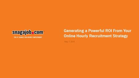 Generating a Powerful ROI From Your Online Hourly Recruitment Strategy May 7, 2010.