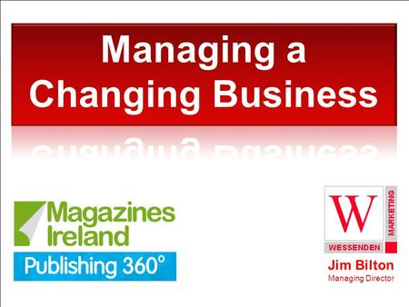 Jim Bilton Managing Director. Magazines Ireland I Publishing 360 (April 2015) I Slide 2 Two questions to keep you awake at night.