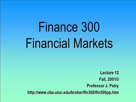 Finance 300 Financial Markets Lecture 12 Fall, 2001© Professor J. Petry
