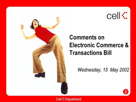 Cell C Department Comments on Electronic Commerce & Transactions Bill Wednesday, 15 May 2002.