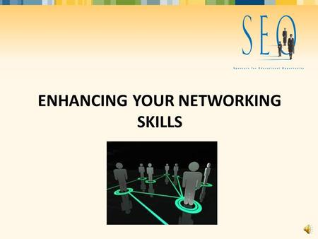 ENHANCING YOUR NETWORKING SKILLS Contents 1 The importance of networking Why we choose not to network Types of professionals encountered in a networking.