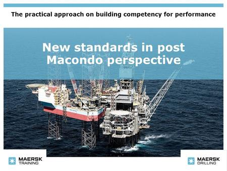 New standards in post Macondo perspective The practical approach on building competency for performance.