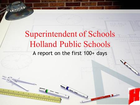 Superintendent of Schools Holland Public Schools A report on the first 100+ days.