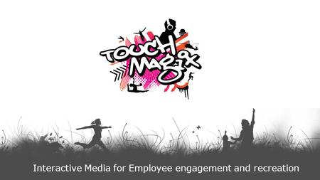 Interactive Media for Employee engagement and recreation.