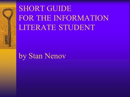 SHORT GUIDE FOR THE INFORMATION LITERATE STUDENT by Stan Nenov.