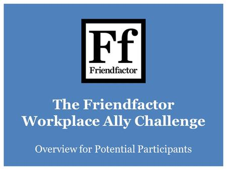 The Friendfactor Workplace Ally Challenge Overview for Potential Participants.
