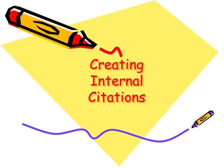 Creating Internal Citations Creating Internal Citations.