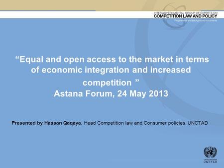 """Equal and open access to the market in terms of economic integration and increased competition "" Astana Forum, 24 May 2013 Presented by Hassan Qaqaya,"