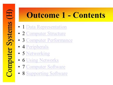 Outcome 1 - Contents 1 Data RepresentationData Representation 2 <strong>Computer</strong> StructureComputer Structure 3 <strong>Computer</strong> PerformanceComputer Performance 4 PeripheralsPeripherals.