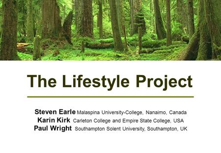 The Lifestyle Project Steven Earle Malaspina University-College, Nanaimo, Canada Karin Kirk Carleton College and Empire State College, USA Paul Wright.