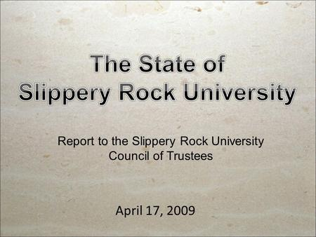 April 17, 2009 Report to the Slippery Rock University Council of Trustees.