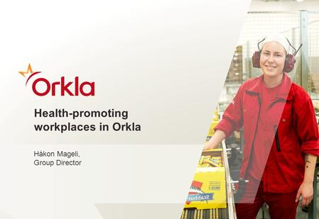 ​ Health-promoting workplaces in Orkla ​ Håkon Mageli, Group Director 1.