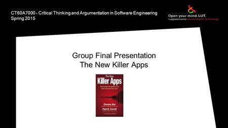CT60A7000 - Critical Thinking and Argumentation in Software Engineering Spring 2015 Group Final Presentation The New Killer Apps.