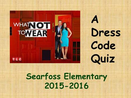 Searfoss Elementary 2015-2016 A Dress Code Quiz. Which of the these tank tops meets the dress code?
