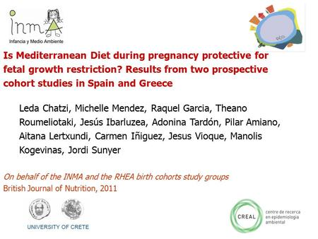 Is Mediterranean Diet during pregnancy protective for fetal growth restriction? Results from two prospective cohort studies in Spain and Greece Leda Chatzi,
