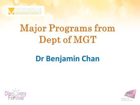 Major Programs from Dept of MGT Dr Benjamin Chan.